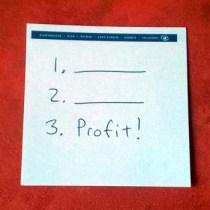 1. _______  2. ________ 3. Profit!